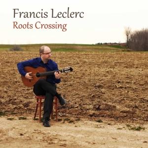 album francis leclerc roots crossing guitare flamenco musique brésil