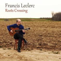 Roots Crossing Francis Leclerc album musique spectacle lancement